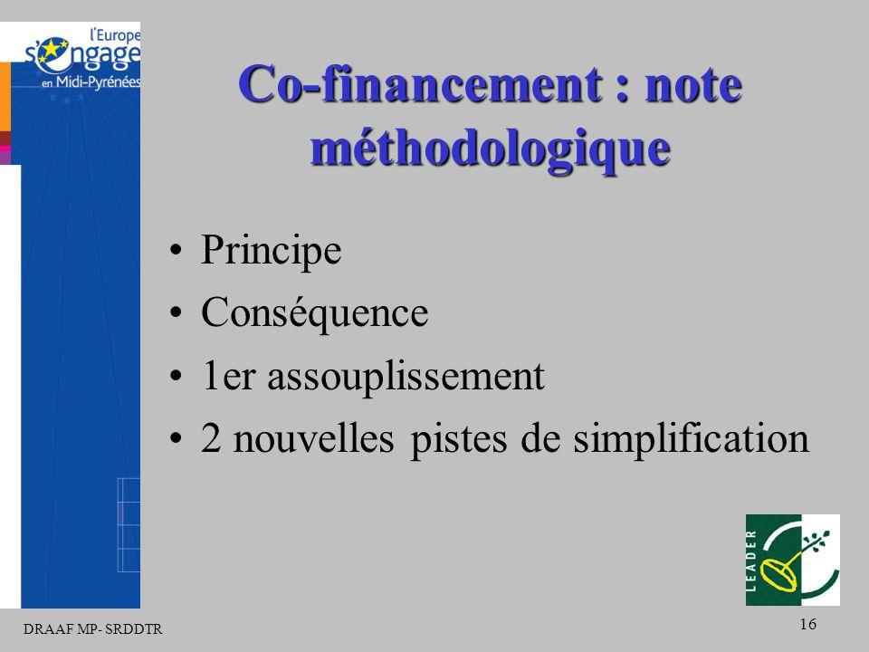 DRAAF MP- SRDDTR 16 Co-financement : note méthodologique Principe Conséquence 1er assouplissement 2 nouvelles pistes de simplification