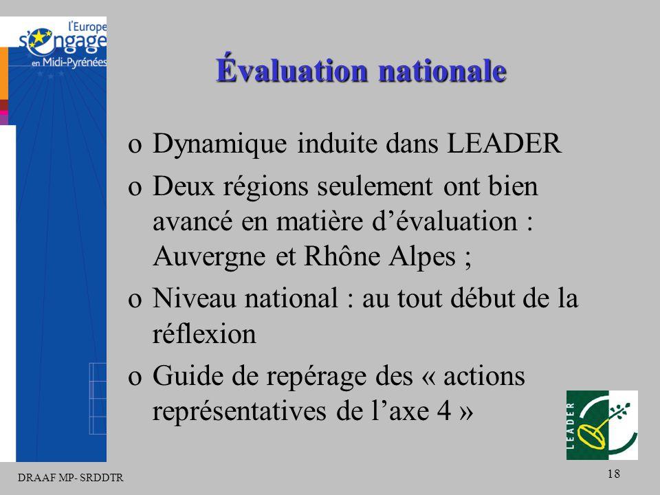 DRAAF MP- SRDDTR 18 Évaluation nationale oDynamique induite dans LEADER oDeux régions seulement ont bien avancé en matière d'évaluation : Auvergne et