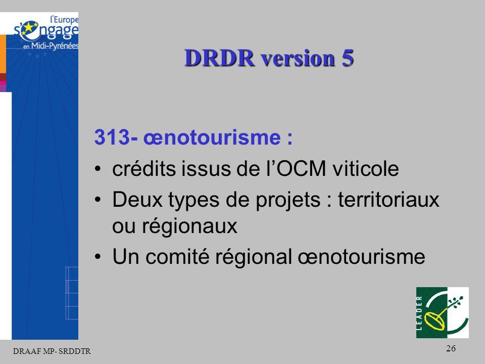DRAAF MP- SRDDTR 26 DRDR version 5 313- œnotourisme : crédits issus de l'OCM viticole Deux types de projets : territoriaux ou régionaux Un comité régional œnotourisme