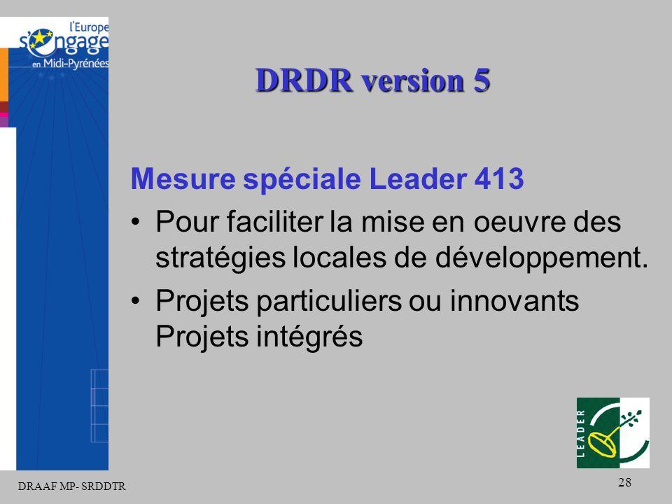 DRAAF MP- SRDDTR 28 DRDR version 5 Mesure spéciale Leader 413 Pour faciliter la mise en oeuvre des stratégies locales de développement.