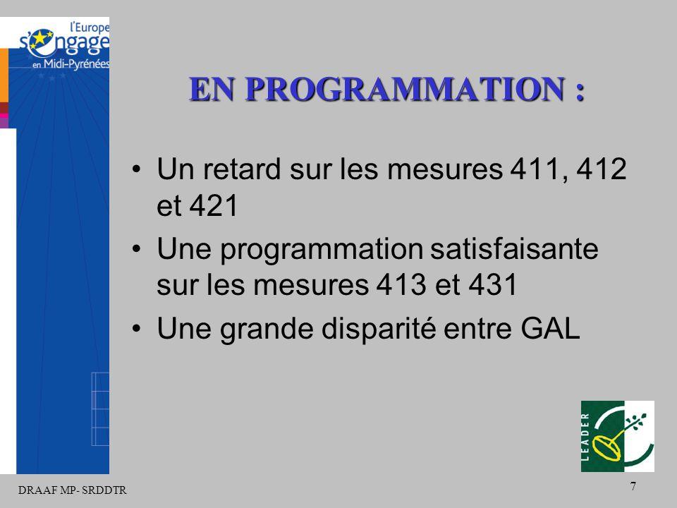DRAAF MP- SRDDTR 7 EN PROGRAMMATION : Un retard sur les mesures 411, 412 et 421 Une programmation satisfaisante sur les mesures 413 et 431 Une grande disparité entre GAL