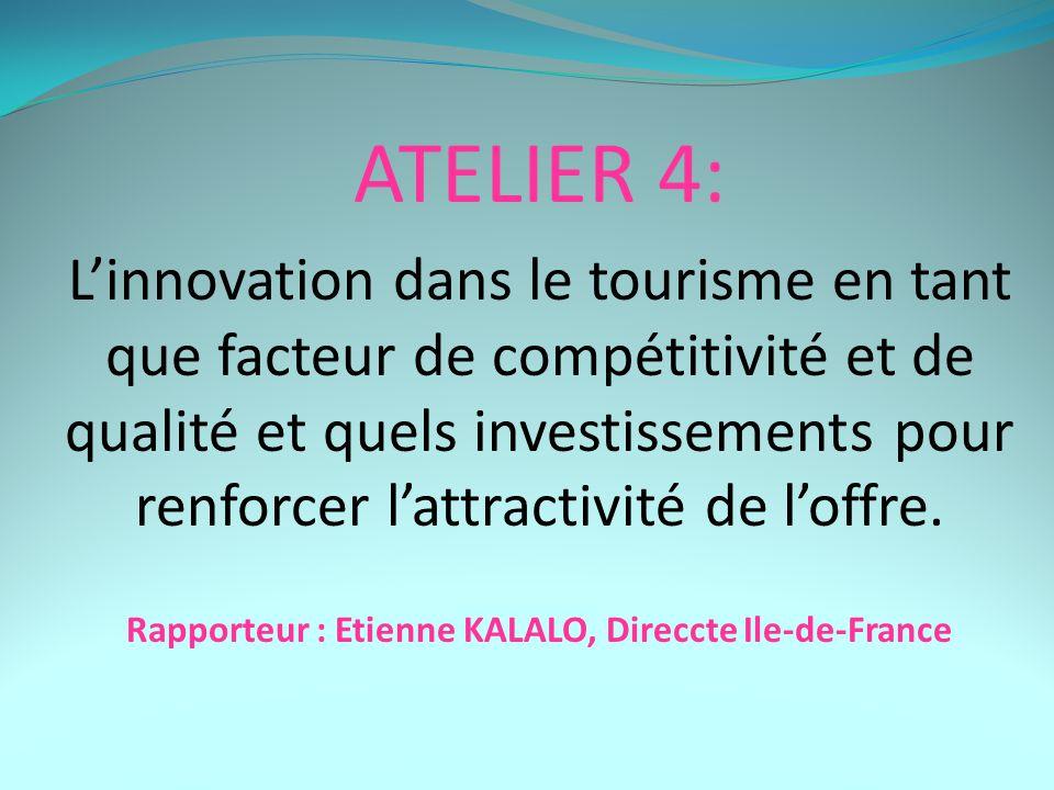 ATELIER 4: L'innovation dans le tourisme en tant que facteur de compétitivité et de qualité et quels investissements pour renforcer l'attractivité de l'offre.