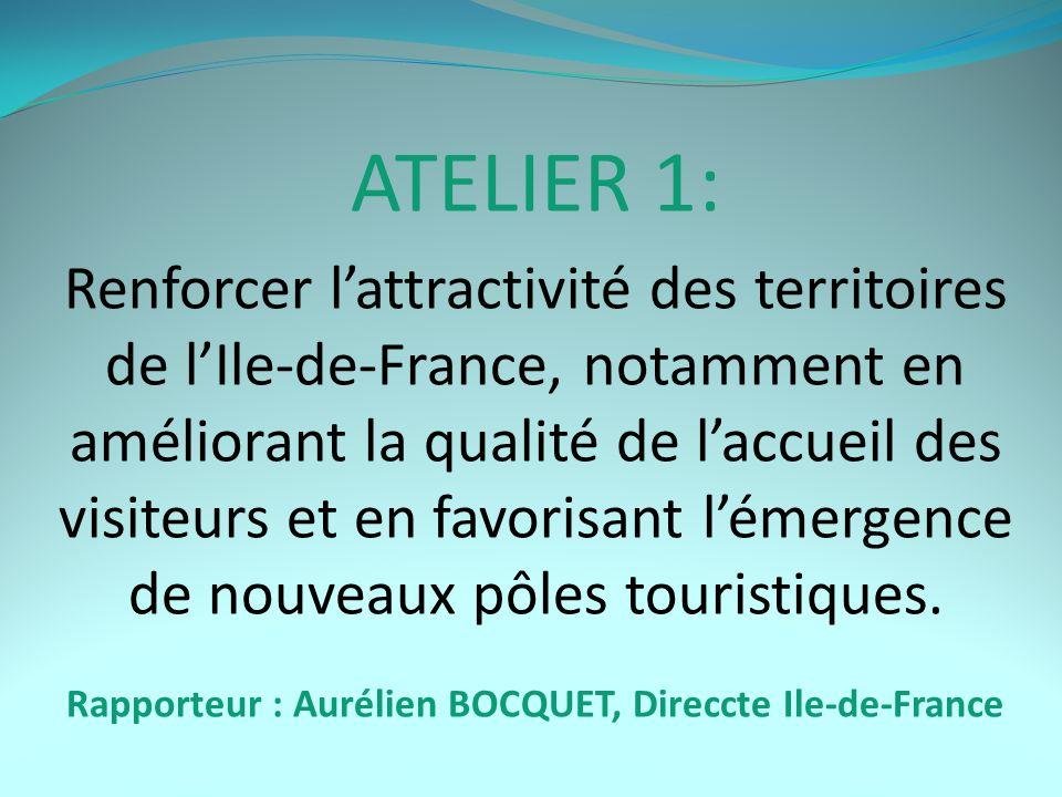 ATELIER 1: Renforcer l'attractivité des territoires de l'Ile-de-France, notamment en améliorant la qualité de l'accueil des visiteurs et en favorisant l'émergence de nouveaux pôles touristiques.