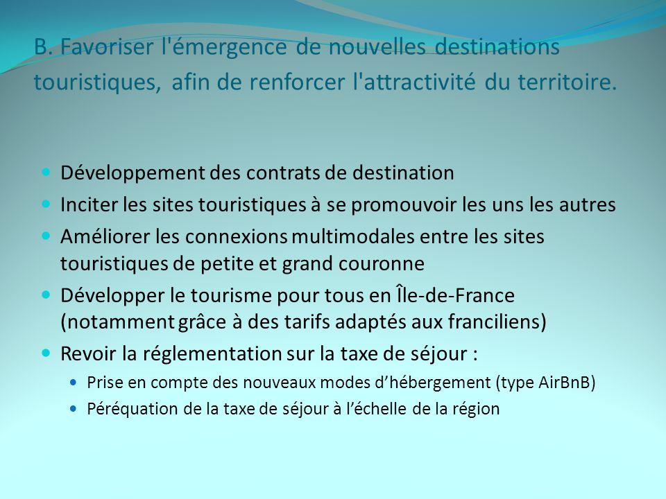 B. Favoriser l'émergence de nouvelles destinations touristiques, afin de renforcer l'attractivité du territoire. Développement des contrats de destina