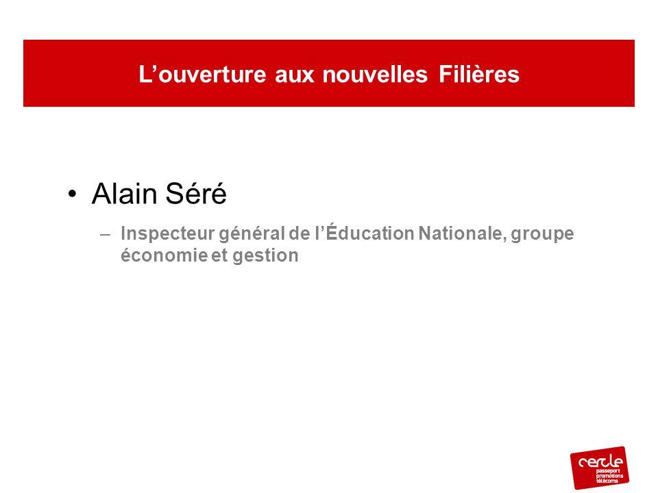 Alain Séré –Inspecteur général de l'Éducation Nationale, groupe économie et gestion L'ouverture aux nouvelles Filières