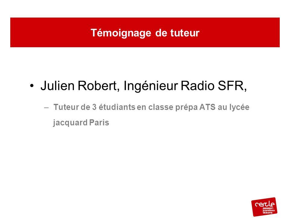 Julien Robert, Ingénieur Radio SFR, –Tuteur de 3 étudiants en classe prépa ATS au lycée jacquard Paris Témoignage de tuteur