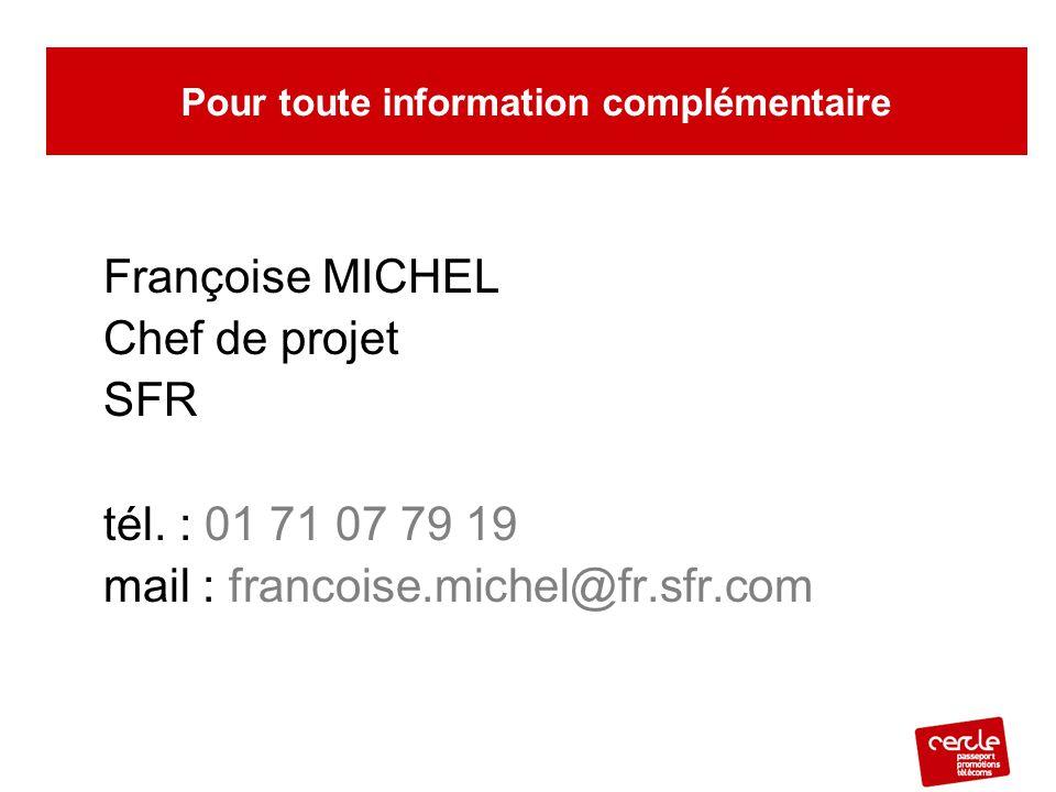Françoise MICHEL Chef de projet SFR tél. : 01 71 07 79 19 mail : francoise.michel@fr.sfr.com Pour toute information complémentaire