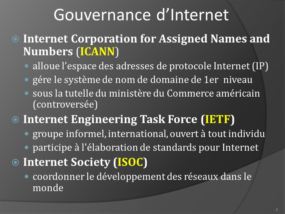 8 Gouvernance d'Internet  Internet Corporation for Assigned Names and Numbers (ICANN) alloue l'espace des adresses de protocole Internet (IP) gére le