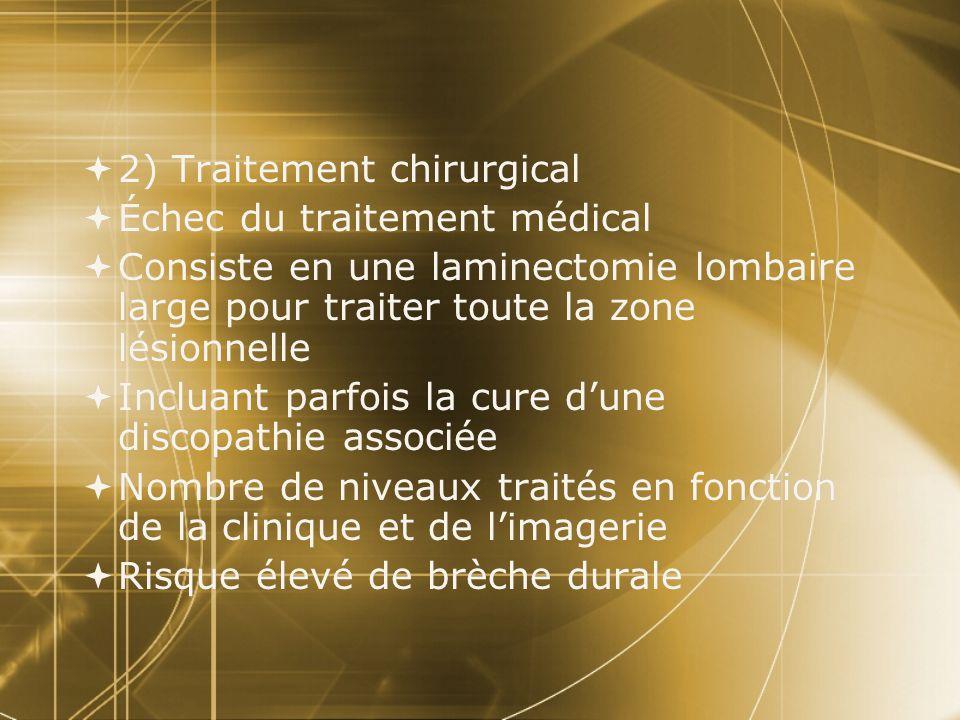  2) Traitement chirurgical  Échec du traitement médical  Consiste en une laminectomie lombaire large pour traiter toute la zone lésionnelle  Inclu
