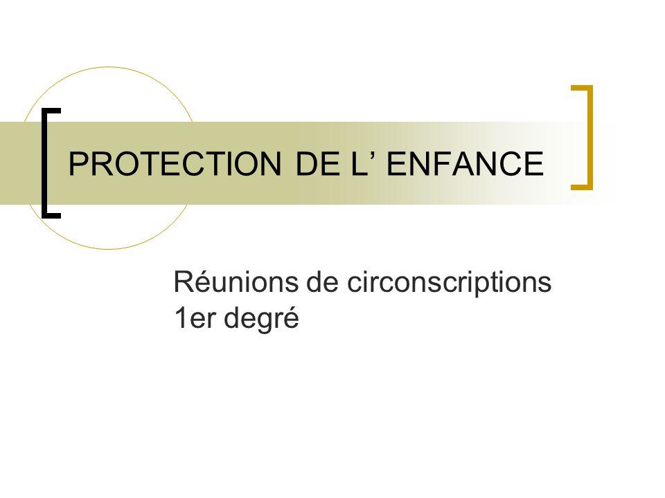 PROTECTION DE L' ENFANCE Réunions de circonscriptions 1er degré