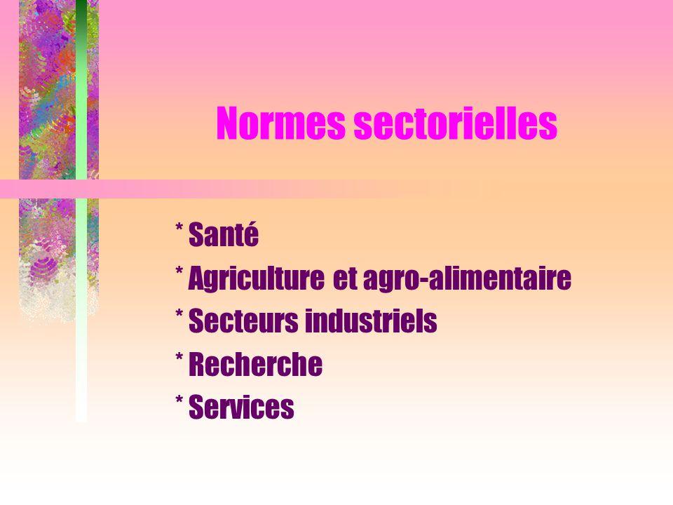 Normes sectorielles * Santé * Agriculture et agro-alimentaire * Secteurs industriels * Recherche * Services