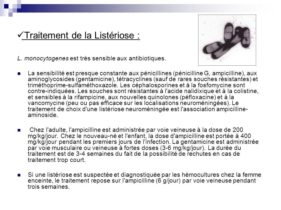Traitement de la Listériose : L.monocytogenes est très sensible aux antibiotiques.