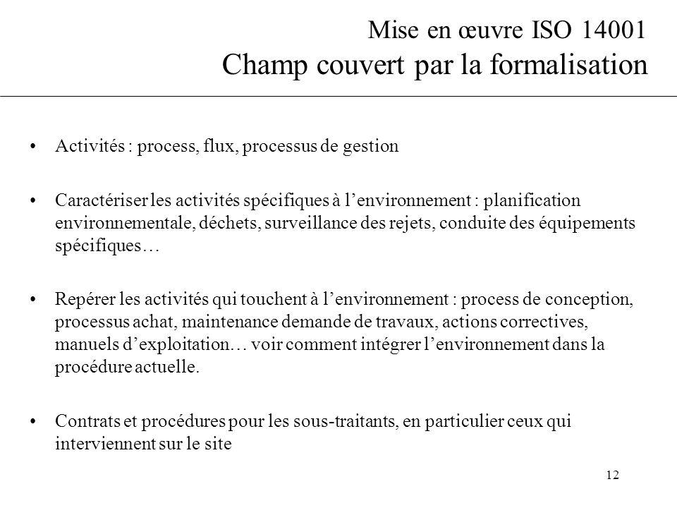 12 Mise en œuvre ISO 14001 Champ couvert par la formalisation Activités : process, flux, processus de gestion Caractériser les activités spécifiques à