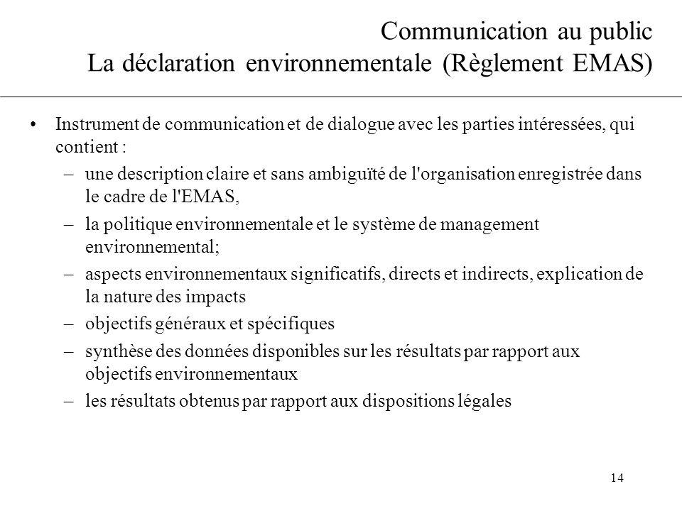 14 Communication au public La déclaration environnementale (Règlement EMAS) Instrument de communication et de dialogue avec les parties intéressées, q