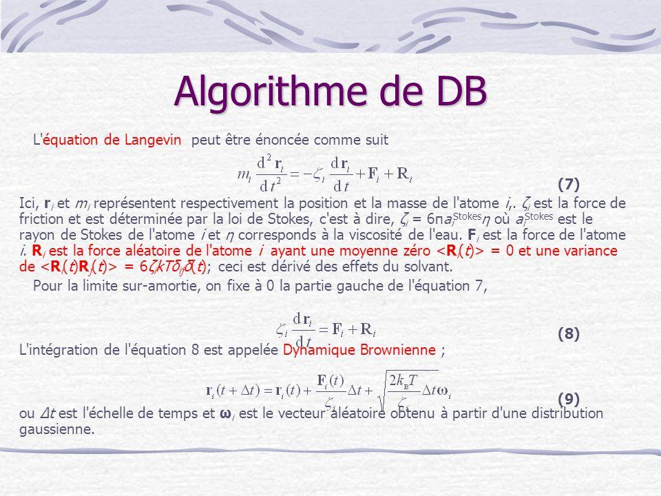 Algorithme de DB L'équation de Langevin peut être énoncée comme suit Ici, r i et m i représentent respectivement la position et la masse de l'atome i,