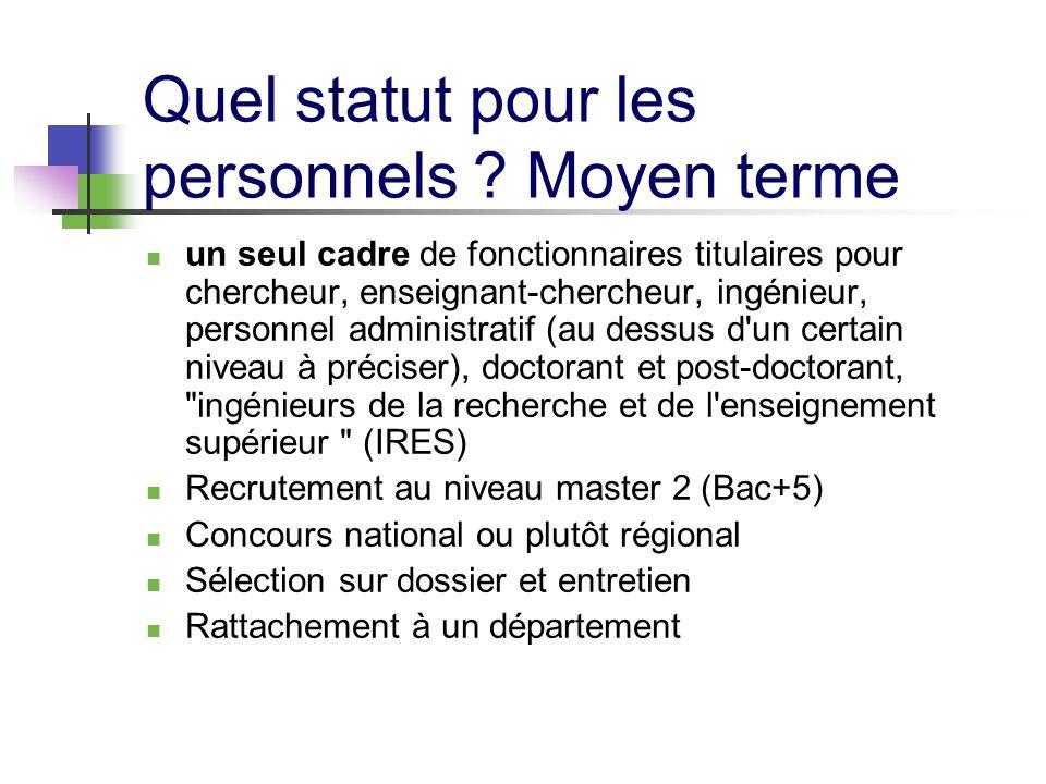 Quel statut pour les personnels ? Moyen terme un seul cadre de fonctionnaires titulaires pour chercheur, enseignant-chercheur, ingénieur, personnel ad