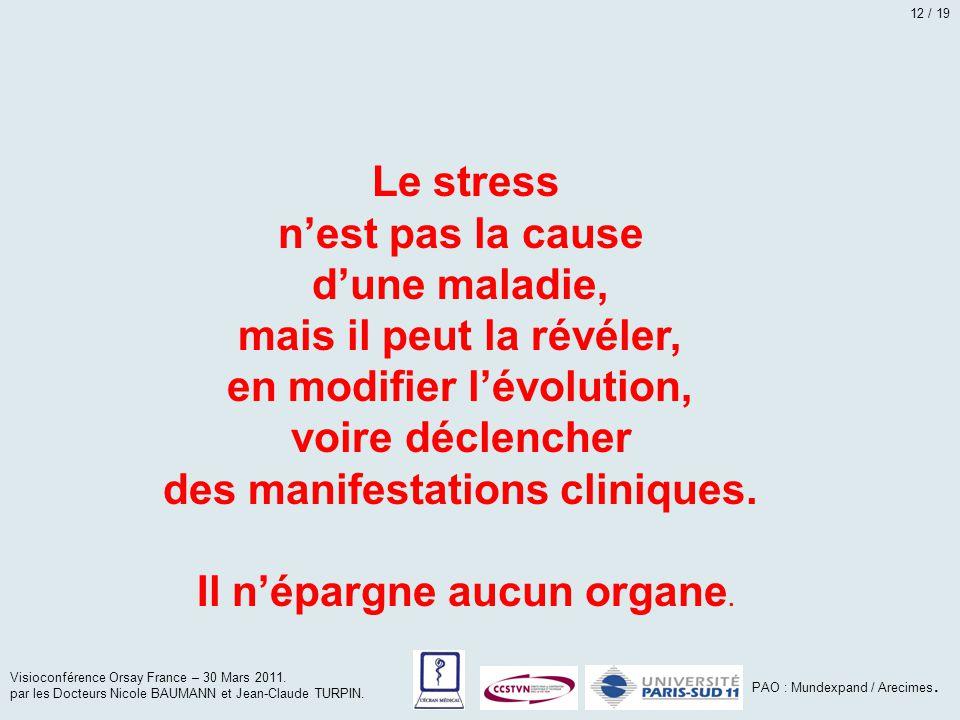 Le stress n'est pas la cause d'une maladie, mais il peut la révéler, en modifier l'évolution, voire déclencher des manifestations cliniques. Il n'épar