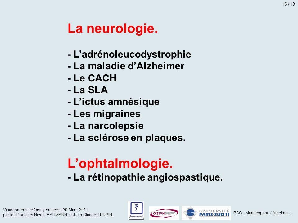 La neurologie. - L'adrénoleucodystrophie - La maladie d'Alzheimer - Le CACH - La SLA - L'ictus amnésique - Les migraines - La narcolepsie - La scléros