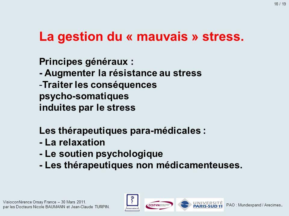 La gestion du « mauvais » stress. Principes généraux : - Augmenter la résistance au stress -Traiter les conséquences psycho-somatiques induites par le