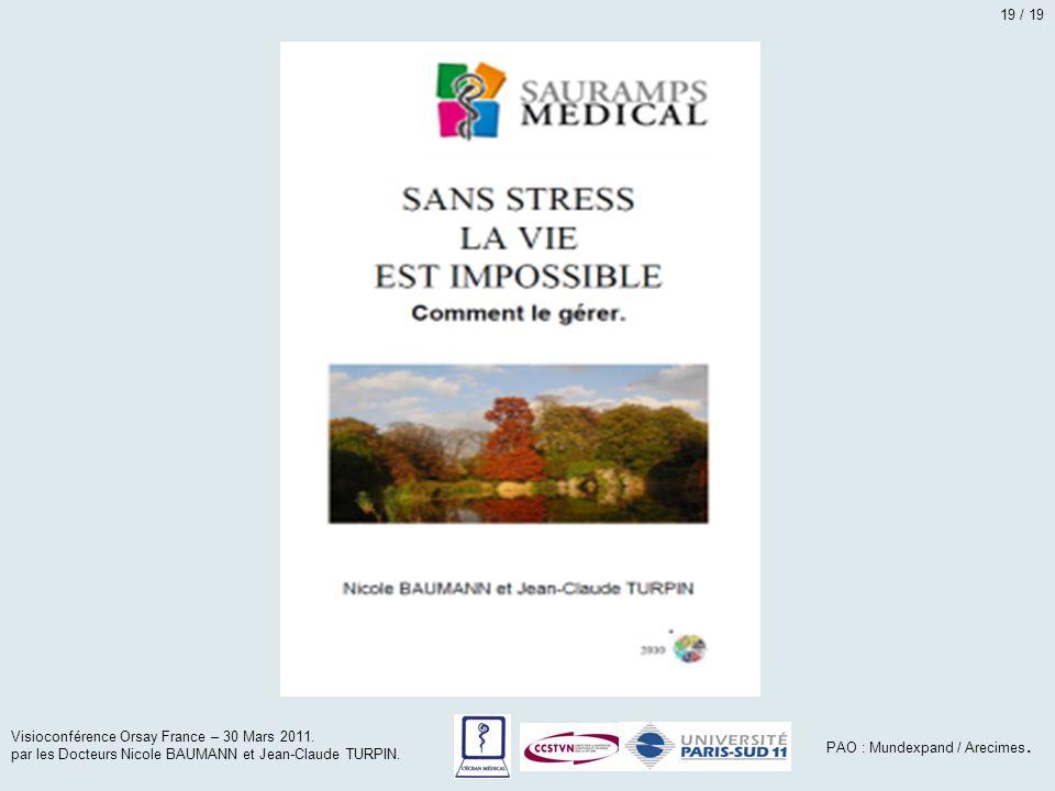 Visioconférence Orsay France – 30 Mars 2011. par les Docteurs Nicole BAUMANN et Jean-Claude TURPIN. PAO : Mundexpand / Arecimes. 19 / 19