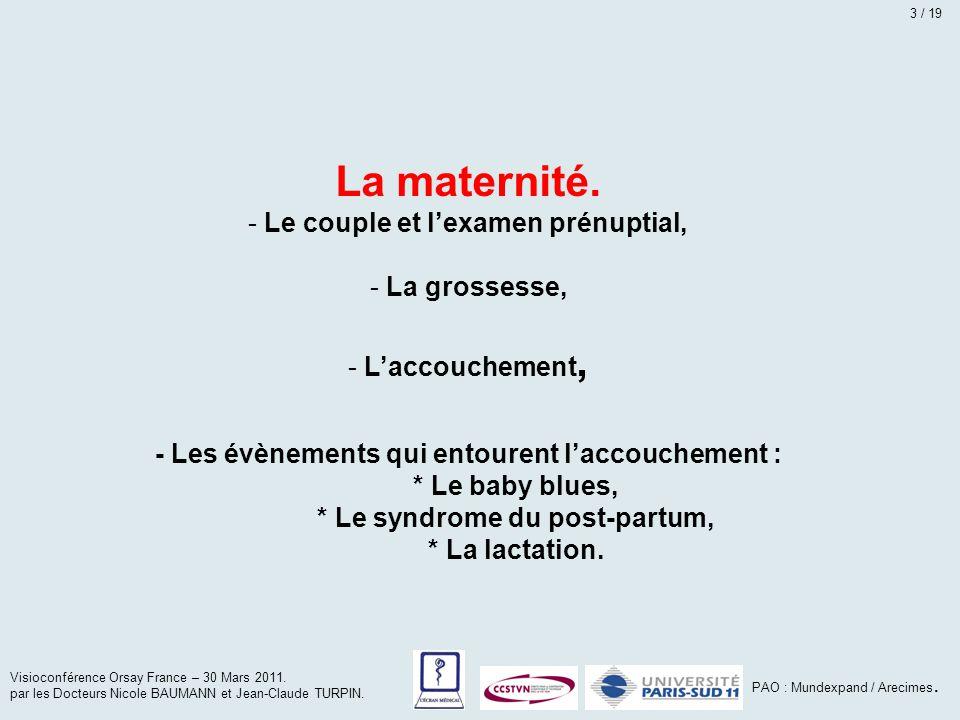 La maternité. - Le couple et l'examen prénuptial, - La grossesse, - L'accouchement, - Les évènements qui entourent l'accouchement : * Le baby blues, *