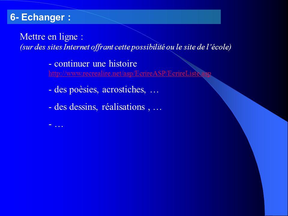 Mettre en ligne : (sur des sites Internet offrant cette possibilité ou le site de l'école) - continuer une histoire http://www.recrealire.net/asp/Ecri