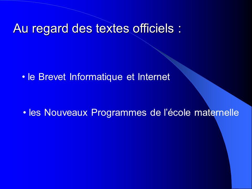 Au regard des textes officiels : le Brevet Informatique et Internet les Nouveaux Programmes de l'école maternelle