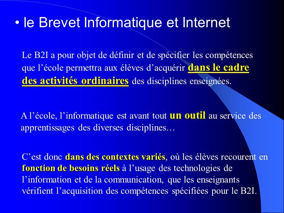 le Brevet Informatique et Internet dans le cadre des activités ordinaires Le B2I a pour objet de définir et de spécifier les compétences que l'école p