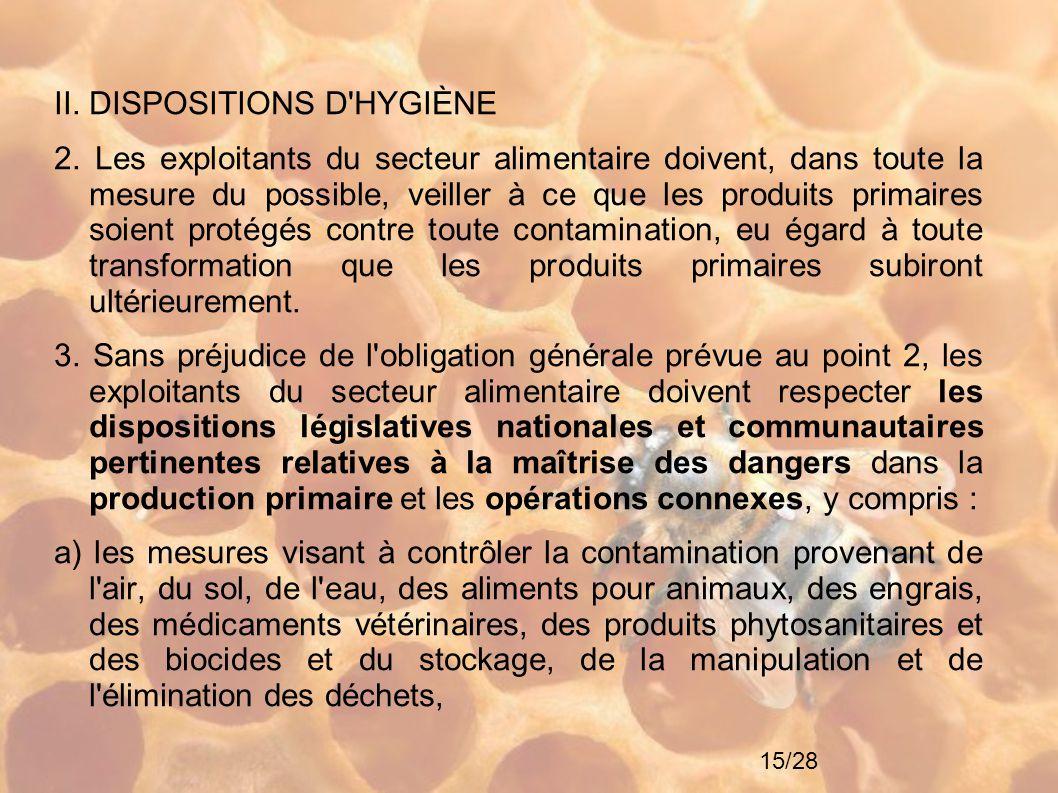 15/28 II. DISPOSITIONS D'HYGIÈNE 2. Les exploitants du secteur alimentaire doivent, dans toute la mesure du possible, veiller à ce que les produits pr