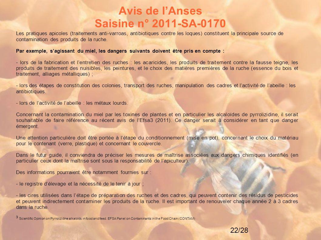 22/28 Avis de l'Anses Saisine n° 2011-SA-0170 Les pratiques apicoles (traitements anti-varroas, antibiotiques contre les loques) constituent la princi
