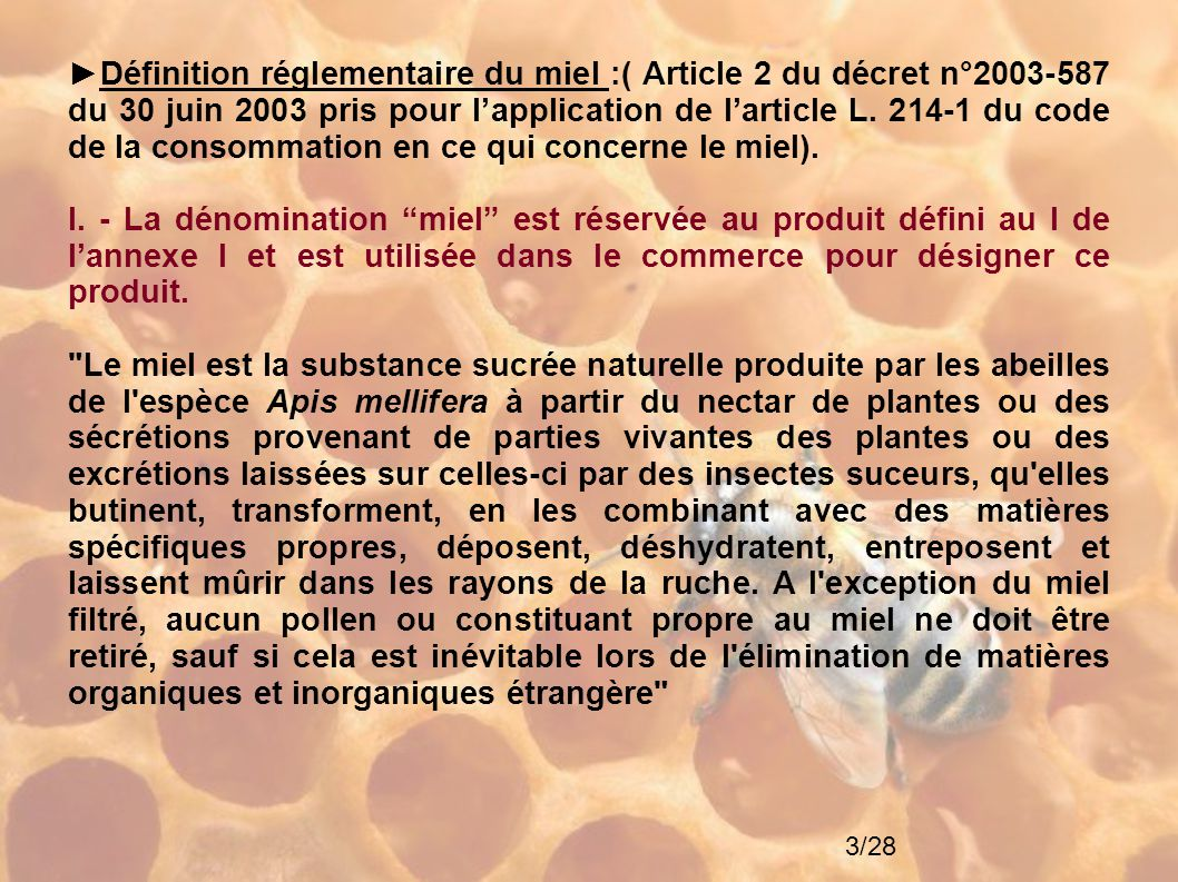 3/28 ►Définition réglementaire du miel :( Article 2 du décret n°2003-587 du 30 juin 2003 pris pour l'application de l'article L. 214-1 du code de la c
