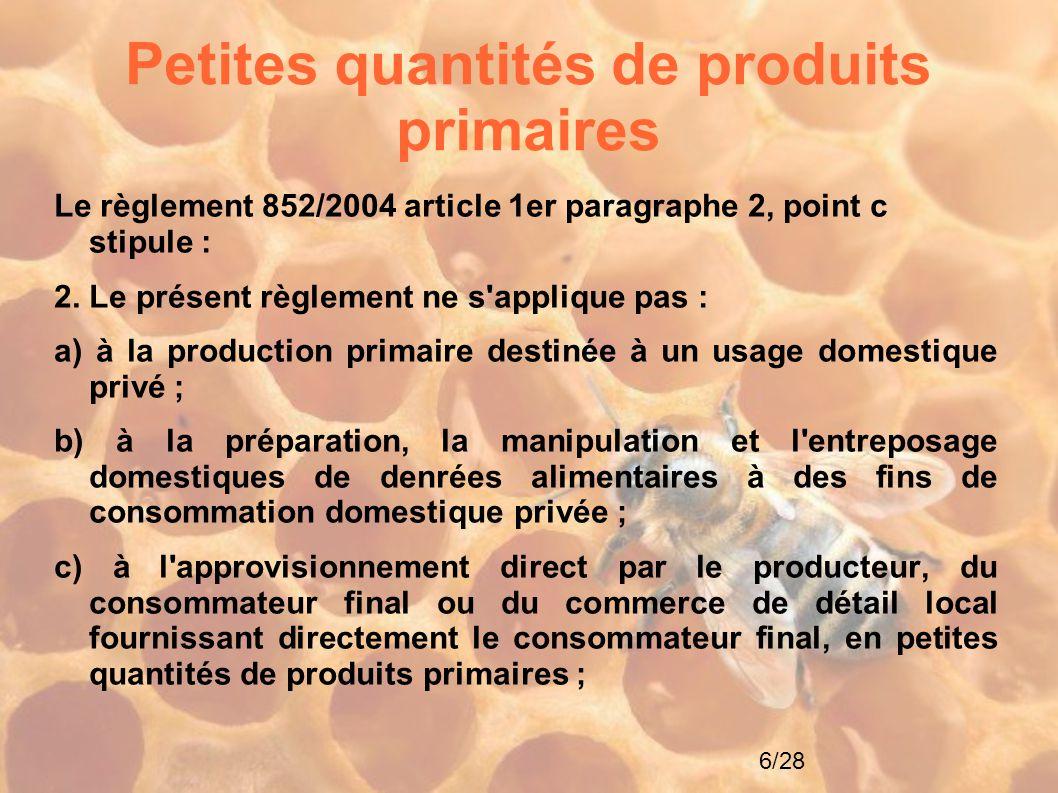 6/28 Petites quantités de produits primaires Le règlement 852/2004 article 1er paragraphe 2, point c stipule : 2. Le présent règlement ne s'applique p