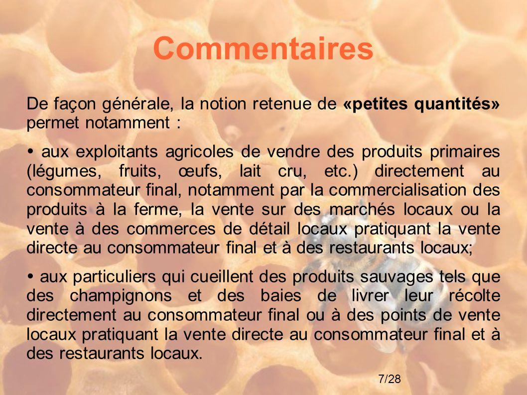 7/28 Commentaires De façon générale, la notion retenue de «petites quantités» permet notamment :  aux exploitants agricoles de vendre des produits pr