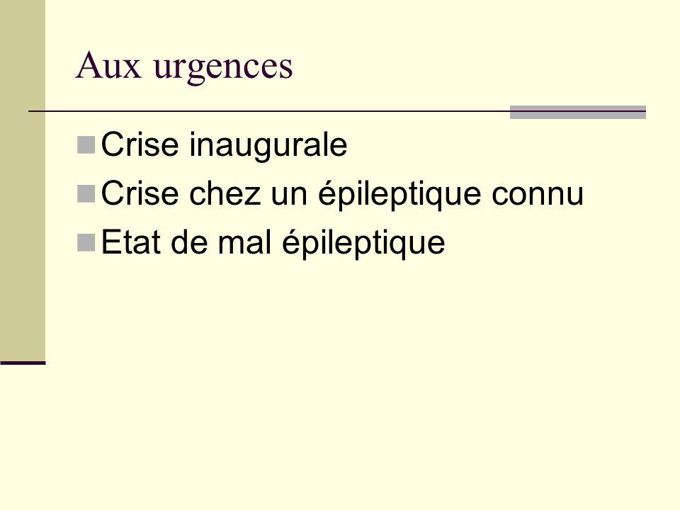 Crise inaugurale Crise chez un épileptique connu Etat de mal épileptique