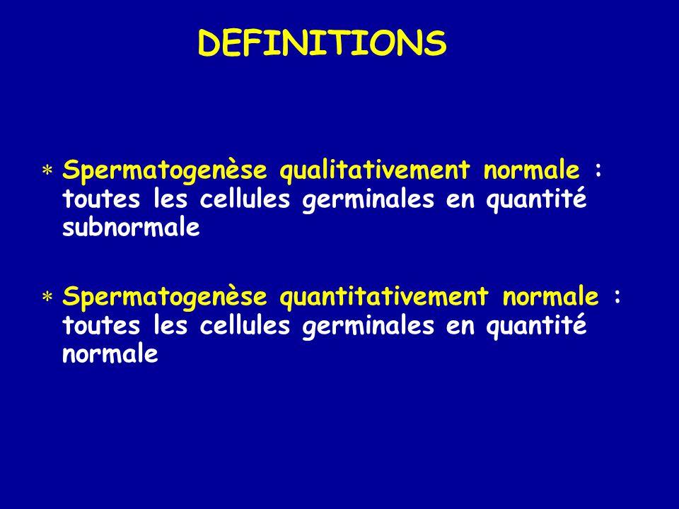 DEFINITIONS  Spermatogenèse qualitativement normale : toutes les cellules germinales en quantité subnormale  Spermatogenèse quantitativement normale : toutes les cellules germinales en quantité normale