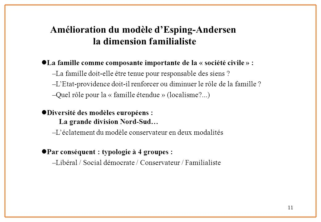 11 lLa famille comme composante importante de la « société civile » : –La famille doit-elle être tenue pour responsable des siens ? –L'Etat-providence