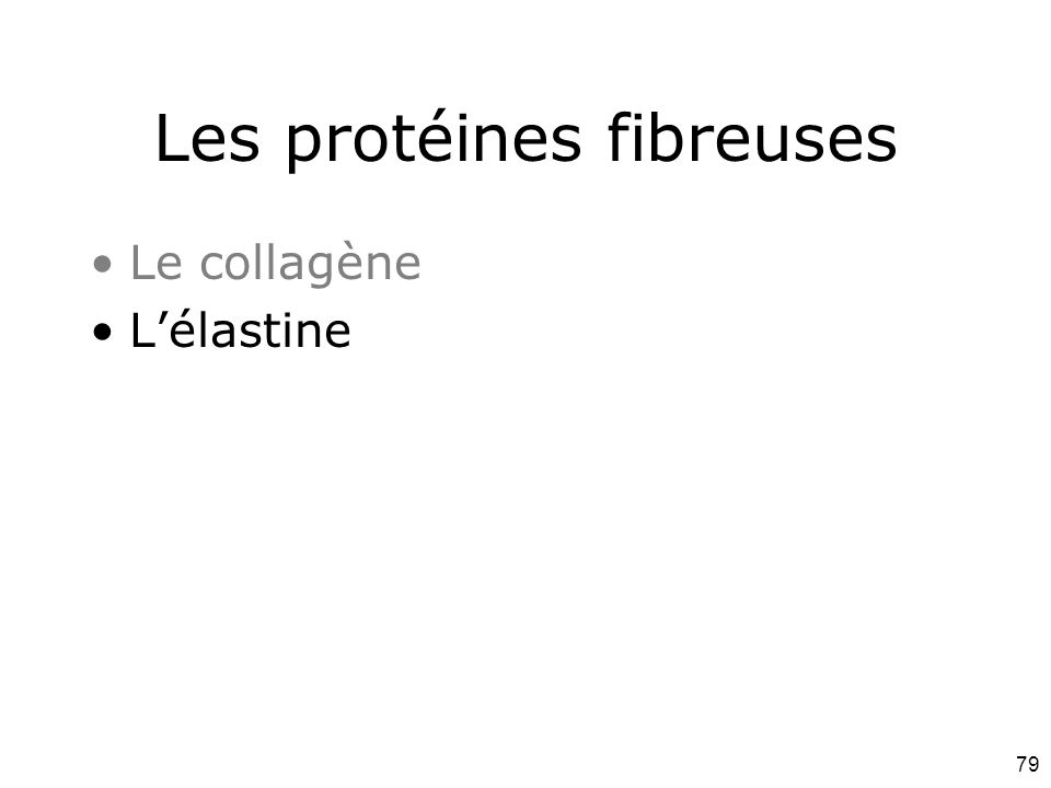 79 Les protéines fibreuses Le collagène L'élastine