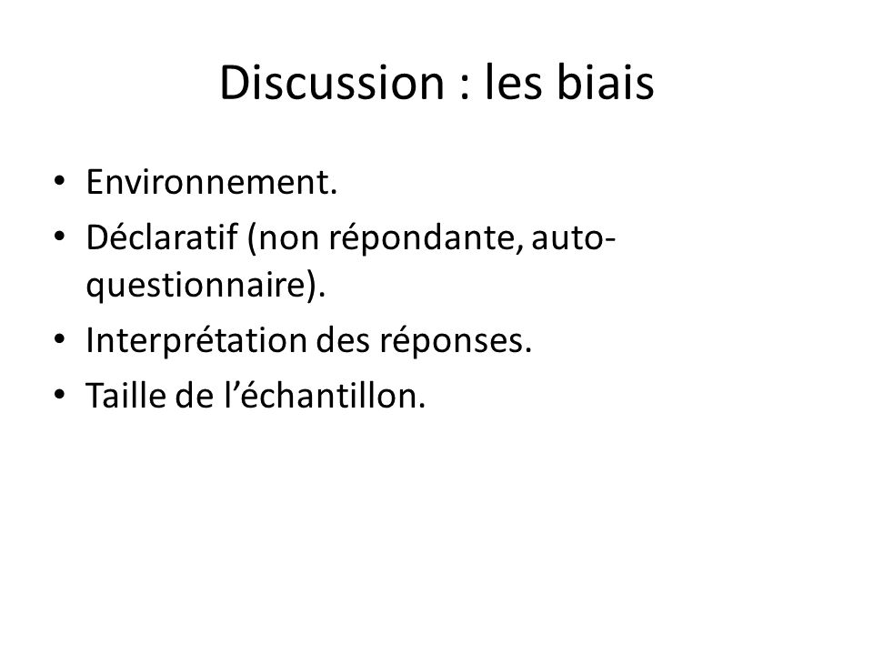 Discussion : les biais Environnement.Déclaratif (non répondante, auto- questionnaire).
