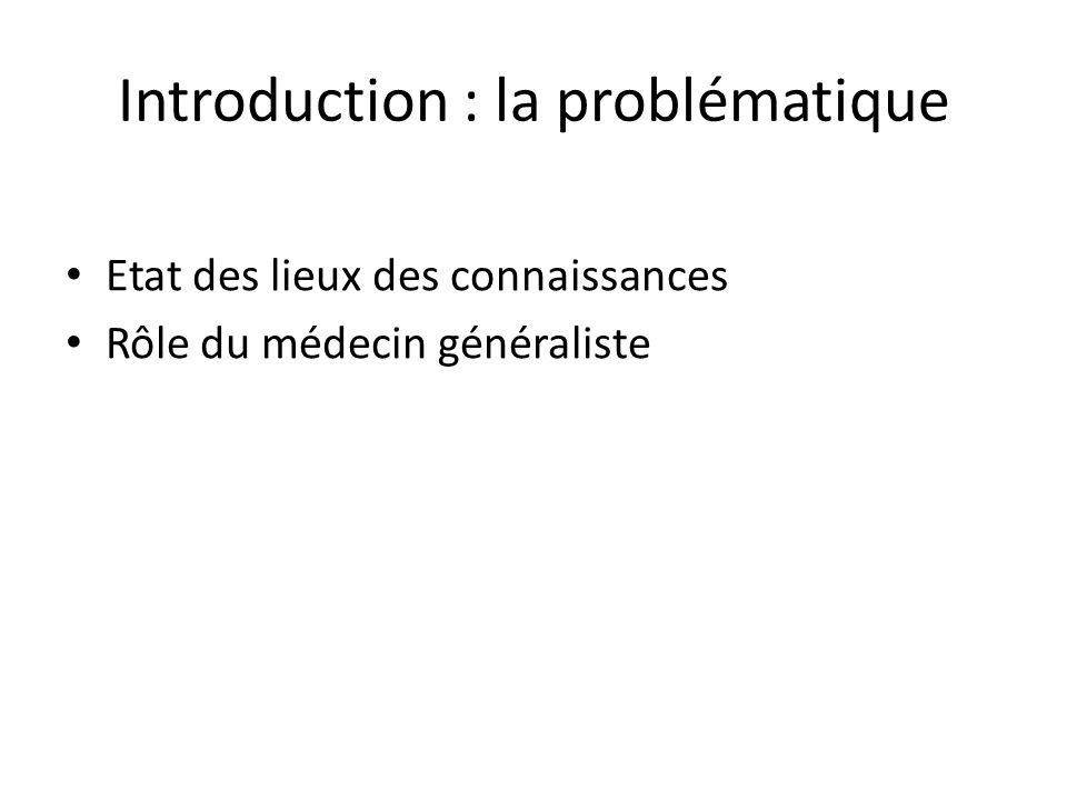 Introduction : la problématique Etat des lieux des connaissances Rôle du médecin généraliste