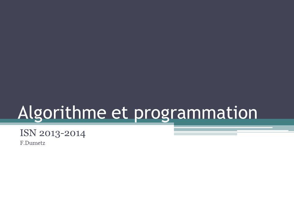 Algorithme et programmation ISN 2013-2014 F.Dumetz
