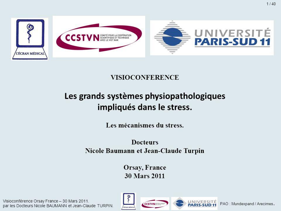 VISIOCONFERENCE Les grands systèmes physiopathologiques impliqués dans le stress. Les mécanismes du stress. Docteurs Nicole Baumann et Jean-Claude Tur