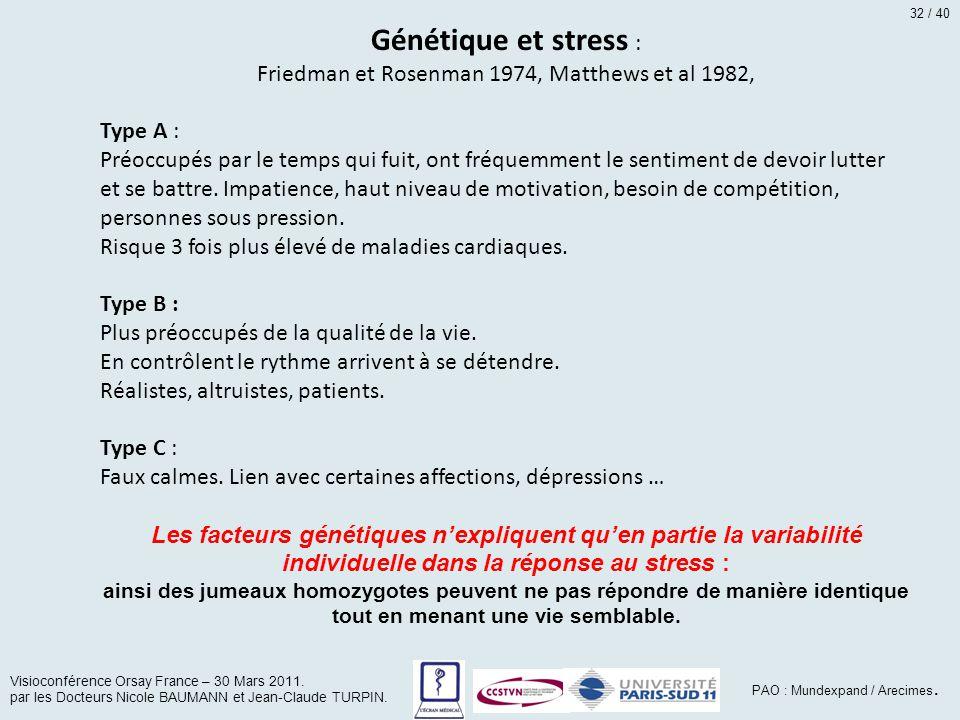 Génétique et stress : Friedman et Rosenman 1974, Matthews et al 1982, Type A : Préoccupés par le temps qui fuit, ont fréquemment le sentiment de devoi