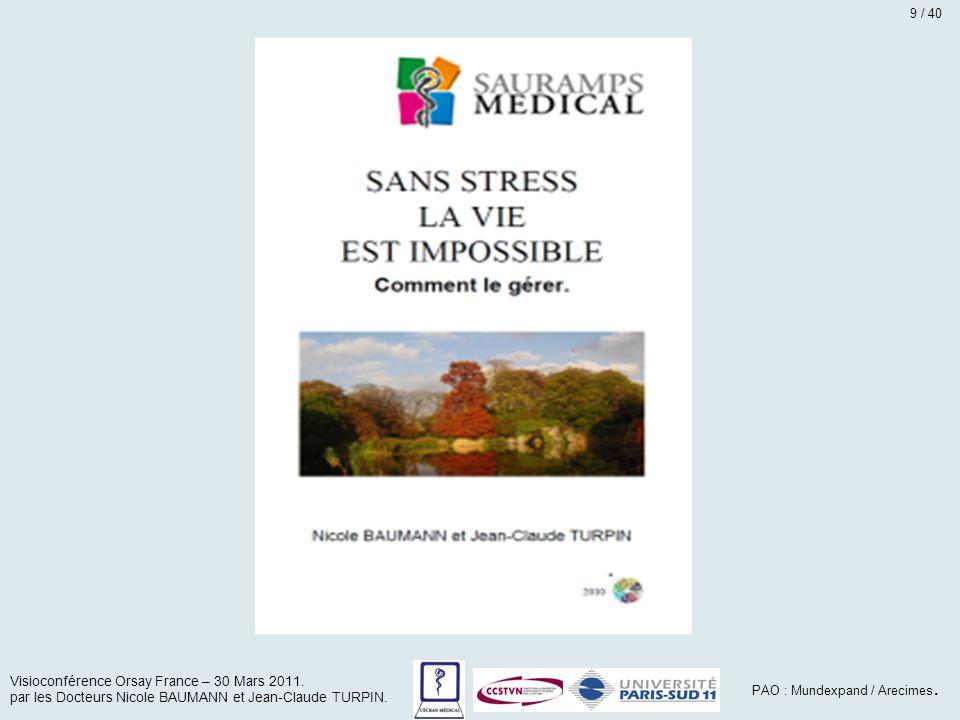 Visioconférence Orsay France – 30 Mars 2011. par les Docteurs Nicole BAUMANN et Jean-Claude TURPIN. PAO : Mundexpand / Arecimes. 9 / 40