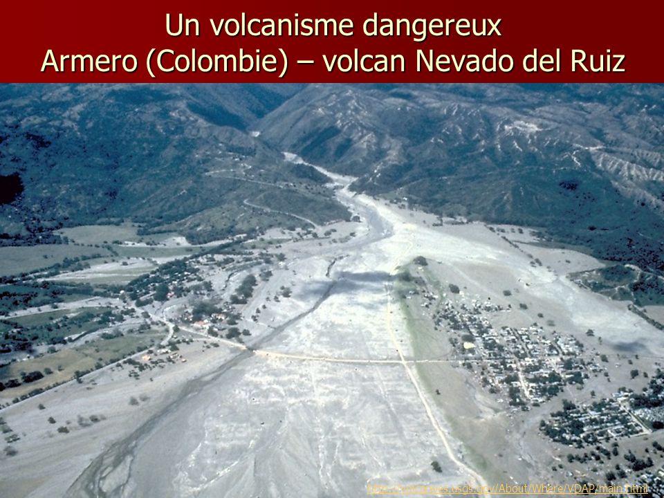 Un volcanisme dangereux Armero (Colombie) – volcan Nevado del Ruiz http://volcanoes.usgs.gov/About/Where/VDAP/main.html