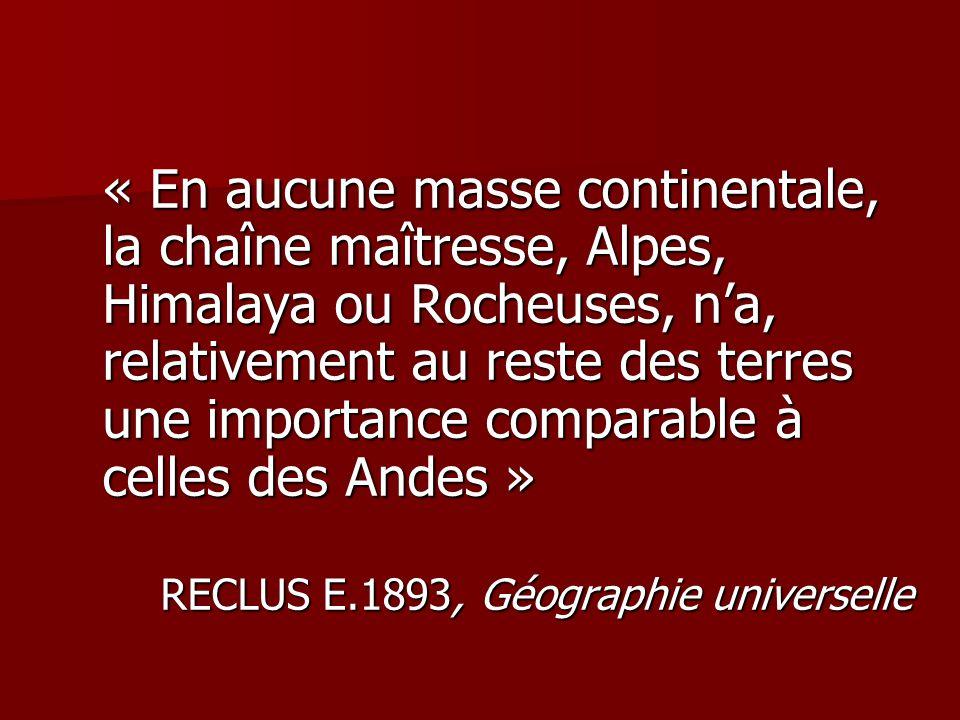« En aucune masse continentale, la chaîne maîtresse, Alpes, Himalaya ou Rocheuses, n'a, relativement au reste des terres une importance comparable à c