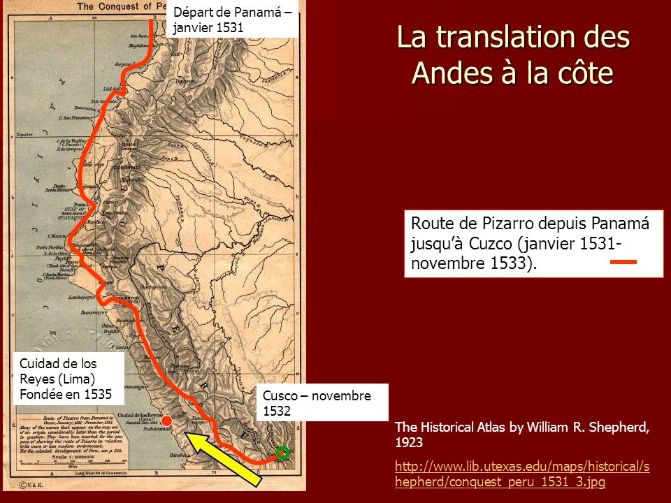 La translation des Andes à la côte The Historical Atlas by William R. Shepherd, 1923 http://www.lib.utexas.edu/maps/historical/s hepherd/conquest_peru