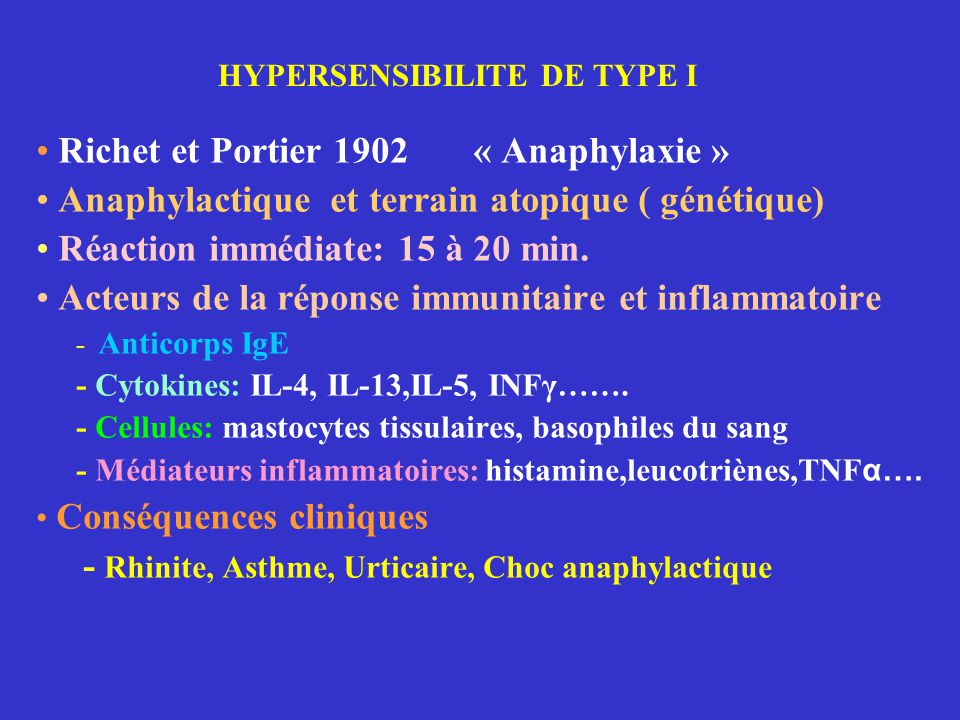 Richet et Portier 1902 « Anaphylaxie » Anaphylactique et terrain atopique ( génétique) Réaction immédiate: 15 à 20 min.