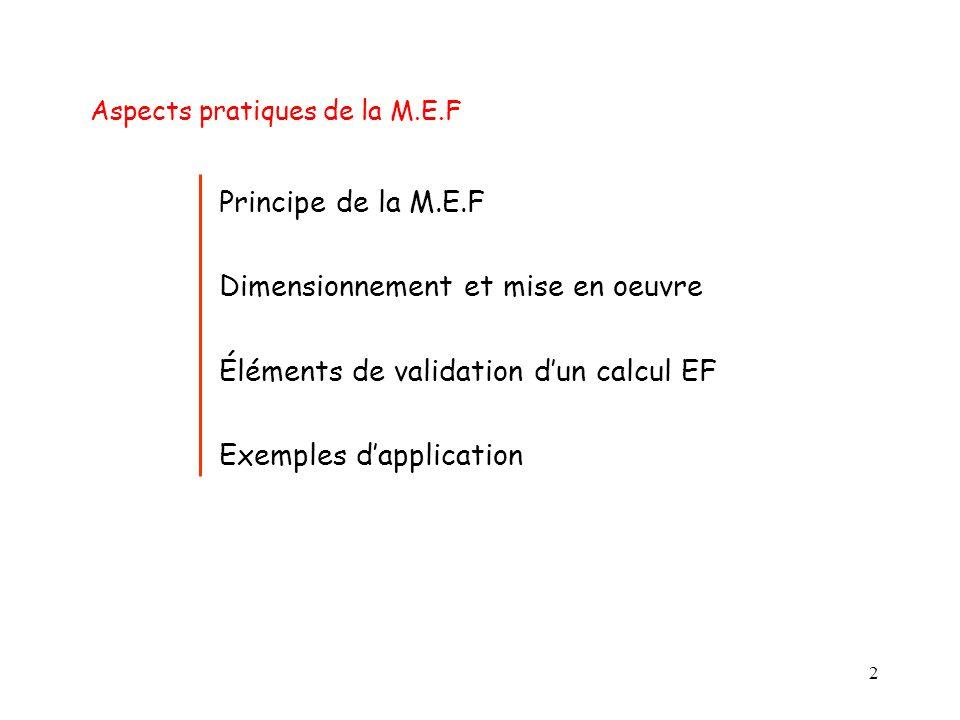 2 Principe de la M.E.F Dimensionnement et mise en oeuvre Éléments de validation d'un calcul EF Exemples d'application Aspects pratiques de la M.E.F