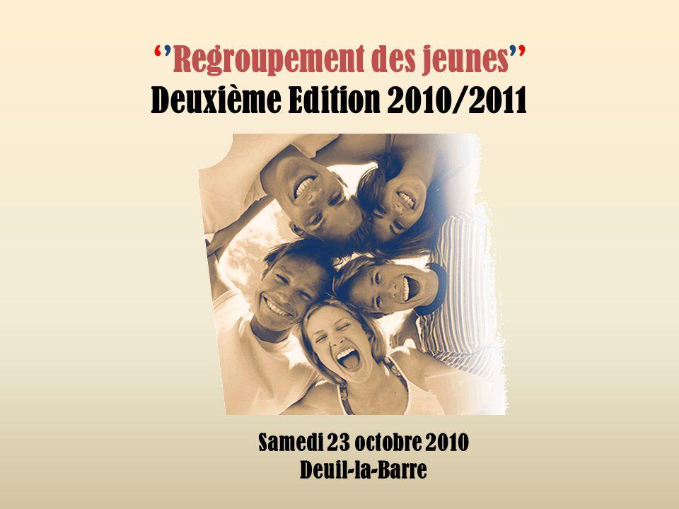 ''Regroupement des jeunes'' Deuxième Edition 2010/2011 Samedi 23 octobre 2010 Deuil-la-Barre