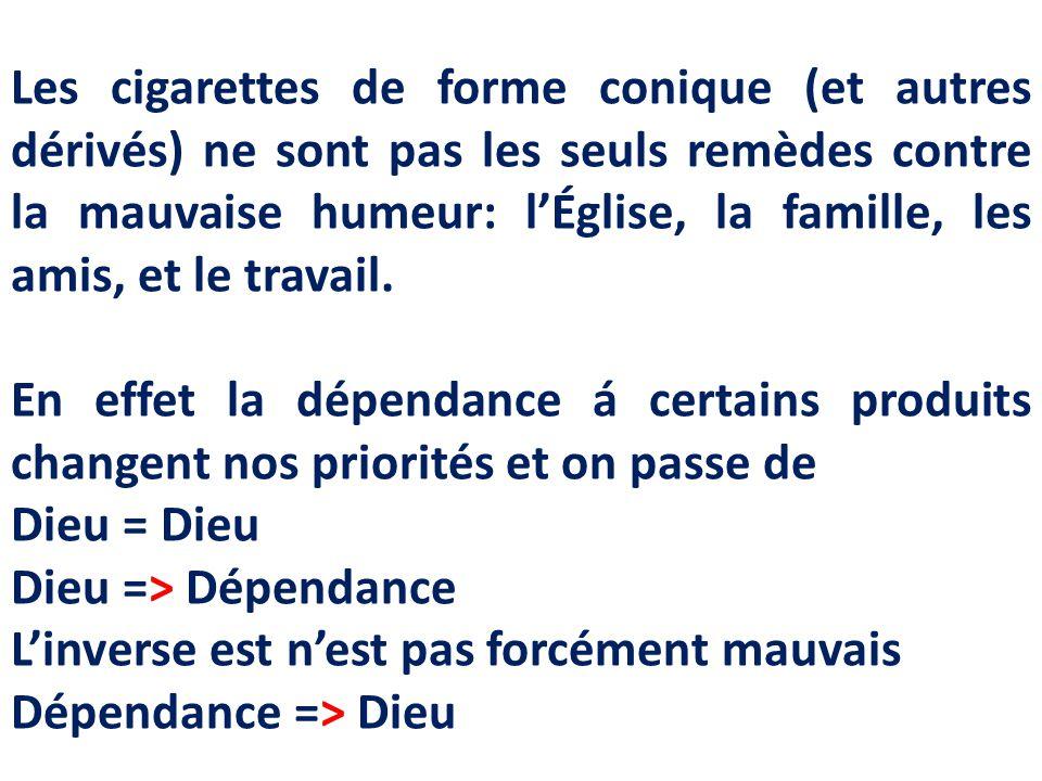 Les cigarettes de forme conique (et autres dérivés) ne sont pas les seuls remèdes contre la mauvaise humeur: l'Église, la famille, les amis, et le travail.